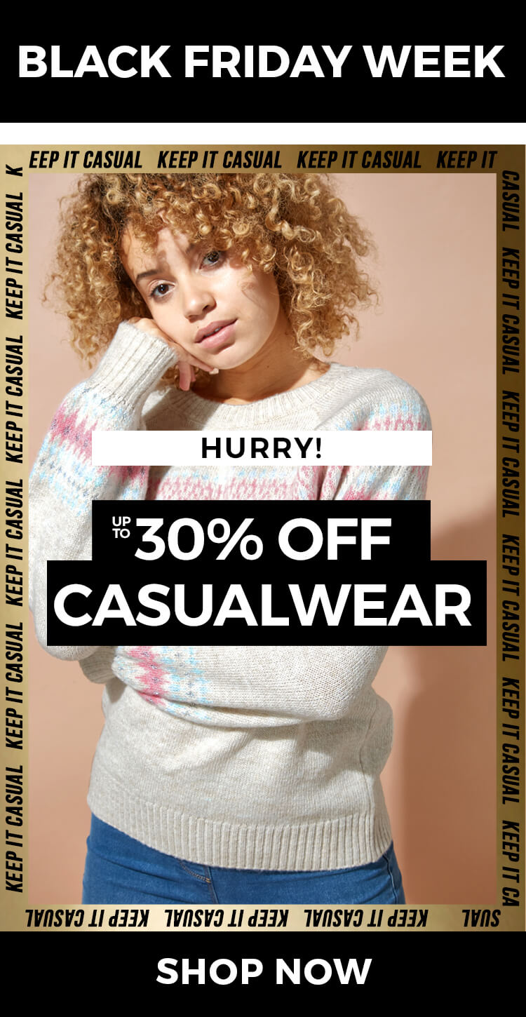 Up to 30% off Casualwear - SHOP NOW >